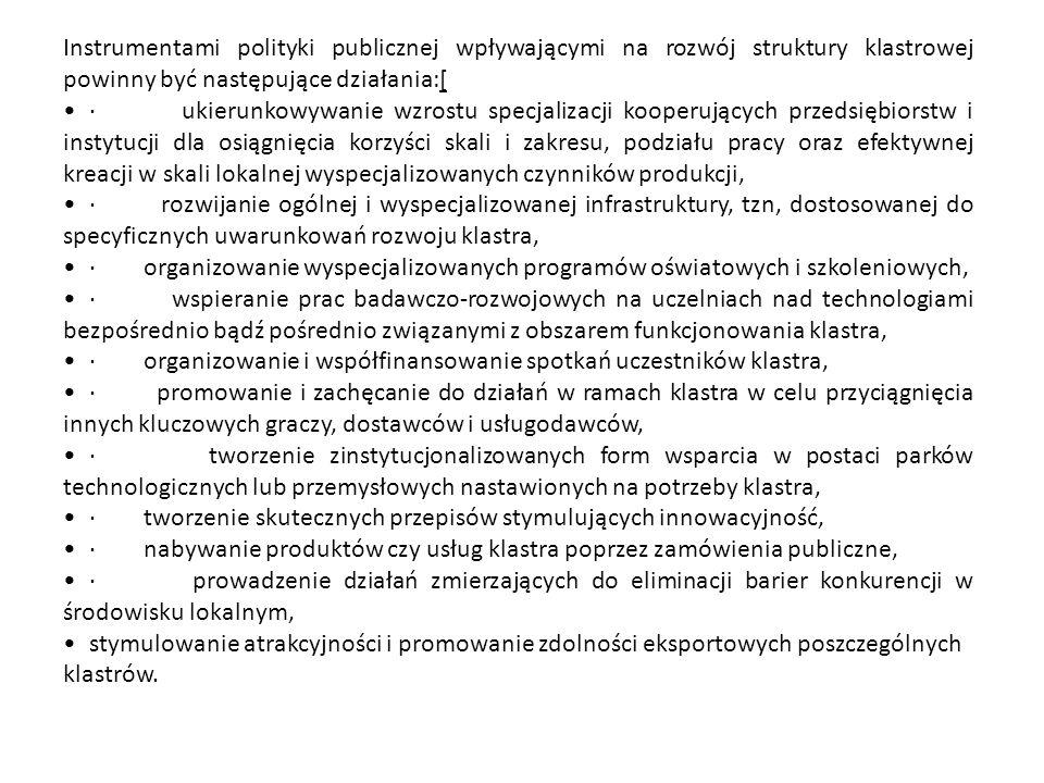 Instrumentami polityki publicznej wpływającymi na rozwój struktury klastrowej powinny być następujące działania:[